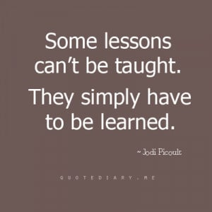 quotes on life lessons learned Some lessons can't be