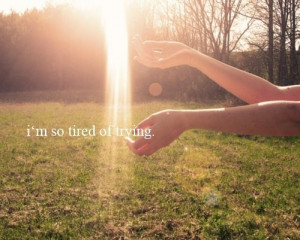 "So Tired Of Trying "" ~ Nature Quote"
