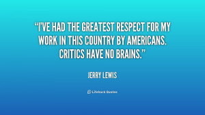 ve had the greatest respect for my work in this country by Americans ...
