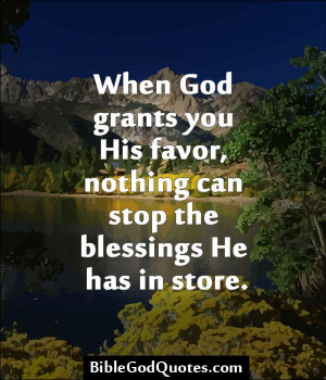 ... grants you His favor, nothing can stop the blessings He has in store