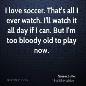 geezer-butler-geezer-butler-i-love-soccer-thats-all-i-ever-watch-ill ...