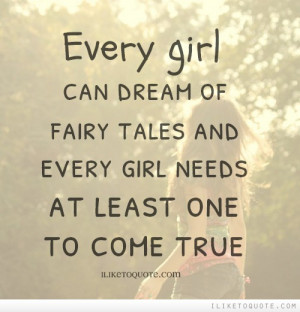 Every girl can dream of fairy tales and every girl needs at least one ...