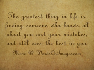 The greatest thing in life is finding someone who knows all about you ...