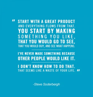 An inspirational quote courtesy of Steven Soderbergh! For more ...