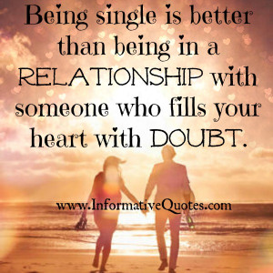 It is better to be single that to be in a relationship which causes ...