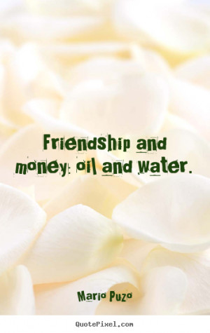 ... picture quotes about friendship - Friendship and money: oil and water