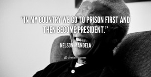 quote-Nelson-Mandela-in-my-country-we-go-to-prison-89781.png