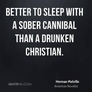 Better to sleep with a sober cannibal than a drunken Christian.