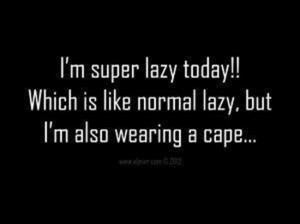 super lazy today!!!