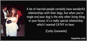 certainly have wonderful relationships with their dogs, but when you ...