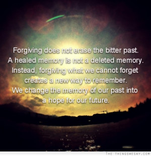 com forgiving does not erase the bitter past forgiveness quote