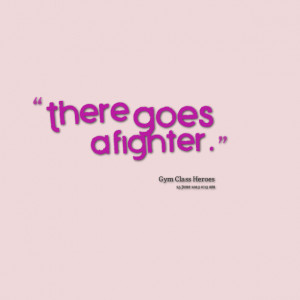 Quotes Picture: there goes a fighter