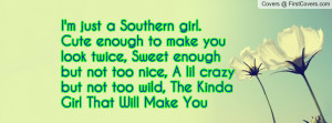 just a Southern girl. Cute enough to make you look twice, Sweet ...