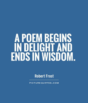 poem begins in delight and ends in wisdom Picture Quote 1