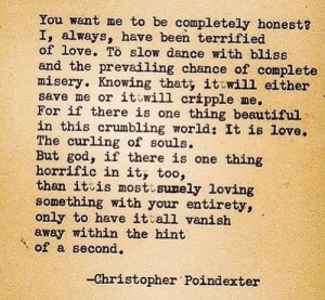 always, have been terrified oflove– Christopher Poindexter