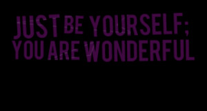 thumbnail of quotes Just be yourself; You are wonderful