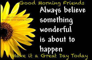 ... something wonderful is about to happen make it a great day today