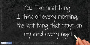 ... of every morning, the last thing that stays on my mind every night