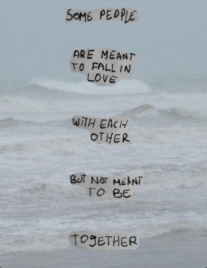 ... Fall In Love With each Other But Not Meant To Be Together ~ Life Quote