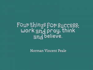 Four things for success: work and pray, think and believe. – Norman ...