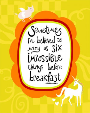 ve Believed As Many As Six Impossible Things Before Breakfast: Quote ...
