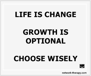LIFE IS CHANGE GROWTH IS OPTIONAL