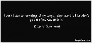... my songs. I don't avoid it, I just don't go out of my way to do it