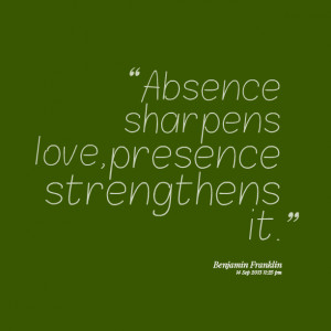 Quotes Picture: absence sharpens love, presence strengthens it