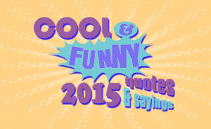 cool-funny-2015-quotes-sayings-main-Copy.jpg