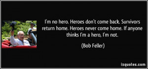 Heroes don't come back. Survivors return home. Heroes never come home ...