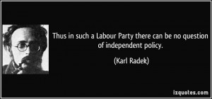 Thus in such a Labour Party there can be no question of independent ...