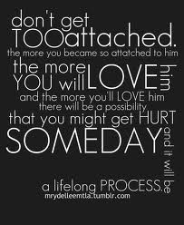 Don't Get Too Attached. The More You Become So Attached To Him