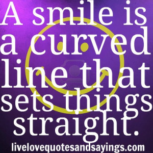 """smile is a curved line that sets things straight"""" unknown"""