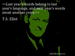last year s words belong to last year s language and next year s words ...