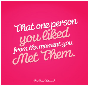 Romantic Quotes - That one person you liked from the moment