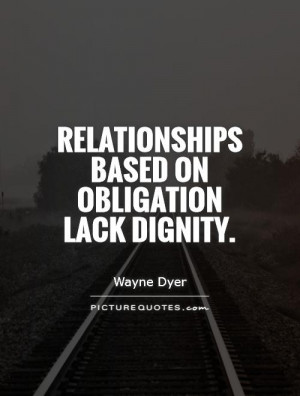 Relationship Quotes Dignity Quotes Wayne Dyer Quotes