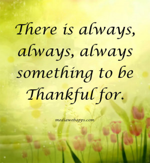 There is always, always, always something to be thankful for. Source ...