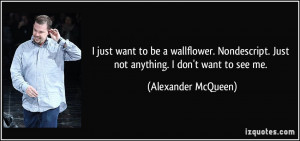 quote-i-just-want-to-be-a-wallflower-nondescript-just-not-anything-i ...