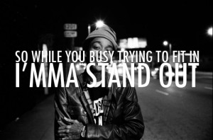 ... trying to fit in i mma stand out # wiz khalifa # wiz khalifa quote