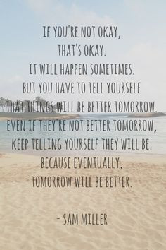 ... sam miller inspirational quote more life quotes tomorrow will be