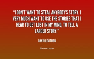 quote-David-Levithan-i-dont-want-to-steal-anybodys-story-196329.png