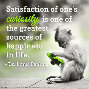 ... of happiness in life. ~ Dr. Linus Pauling * #curiosity, #quotes