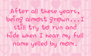 ... still try to run and hide when I hear my full name yelled by mom