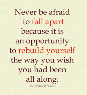 Motivational Quote: Never be afraid to fall apart because it is an ...
