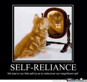Self relianceWe lose to our little self so as to rediscover our ...