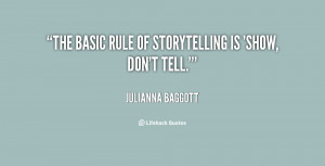 The basic rule of storytelling is 'show, don't tell.'""