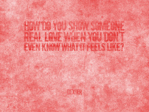 Dexter (voice over): How do you show someone real love when you don ...