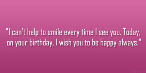 ... see you. Today, on your birthday, I wish you to be happy always