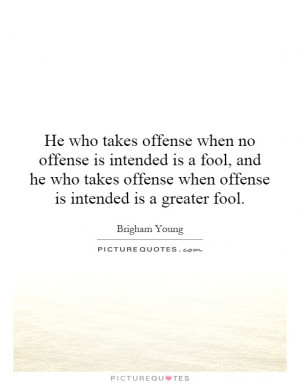 offense-when-no-offense-is-intended-is-a-fool-and-he-who-takes-offense ...