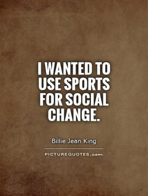 Change Quotes Sports Quotes Billie Jean King Quotes